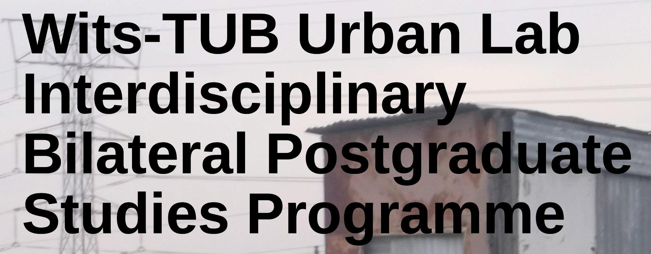 Wits-TUB Urban Lab Interdisciplinary Bilateral Postgraduate Studies