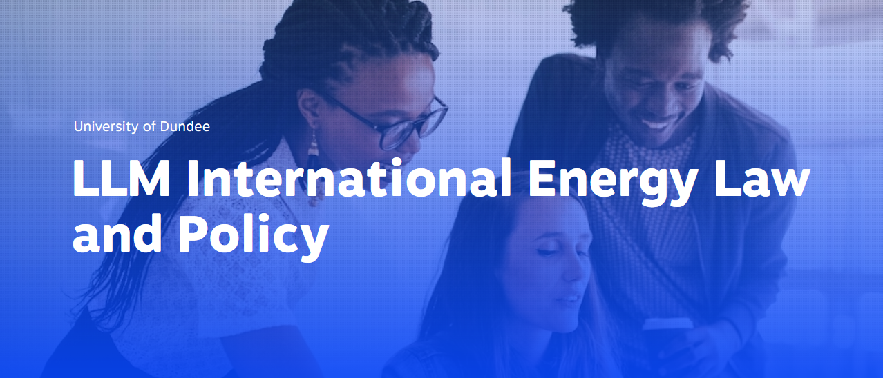 University of Dundee LLM International Energy Law and Policy Scholarship