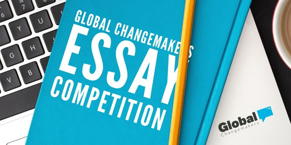 Global Changemakers Essay Competition
